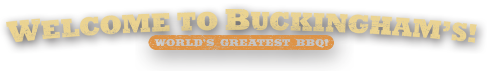 Buckingham's BBQ - World Greatest BBQ -  4 locations in Nixa and Springfield, MO